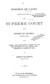 Reports of Cases Argued and Determined in the Supreme Court of the District of Columbia: (general Term,) at the April and September Terms of 1873 [to the September Term, 1879, Inclusive], Volume 1