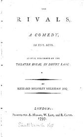 The Rivals: A Comedy, in Five Acts. As it is Performed at the Theatre Royal in Drury Lane By Richard Brinsley Sheridan Esq