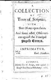 A Collection of Texts of Scripture, with Short Notes Upon Them. And Some Other Observations Against the Principal Popish Errors, Etc