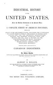 Industrial History of the U.S. from the Earliest Settlements to the Present Time: Being a Complete Survey of American Industries ... Together with a Description of Canadian Industries