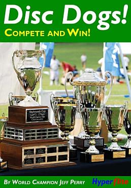 Disc Dogs  Compete and Win  PDF