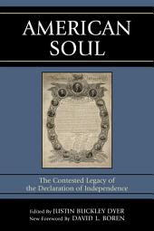 American Soul: The Contested Legacy of the Declaration of Independence