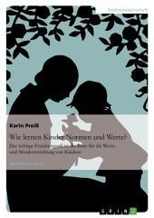 Wie lernen Kinder Normen und Werte?: Der richtige Erziehungsstil ist die Basis für die Werte- und Moralentwicklung von Kindern