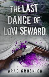 The Last Dance of Low Seward: A Cobb/Archer Mystery
