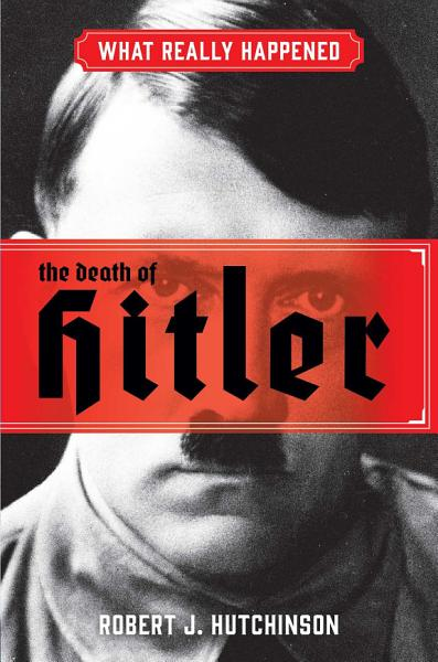 Download What Really Happened  The Death of Hitler Book