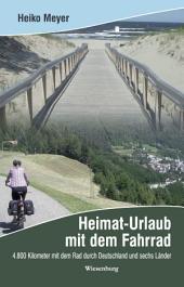 Heimat-Urlaub mit dem Fahrrad: 4.800 Kilometer mit dem Rad durch Deutschland und sechs Länder