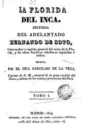 La Florida del Inca. Historia del adelantado Hernando de Soto, gobernador y capitán general del reino de la Florida, y de otros heroicos caballeros españoles e indios: Volumen 1