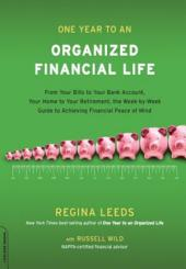 One Year to an Organized Financial Life: From Your Bills to Your Bank Account, Your Home to Your Retirement, the Week-by-Week Guide to Achiev