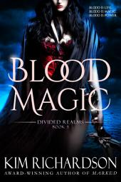 Blood Magic : Divided Realms Book 3