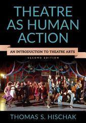 Theatre as Human Action: An Introduction to Theatre Arts, Edition 2