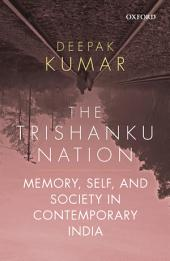 The Trishanku Nation: Memory, Self, and Society in Contemporary India