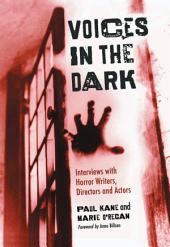 Voices in the Dark: Interviews with Horror Writers, Directors and Actors