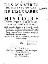 Les Mazures de l'abbaye royale de l'IsleBarbe lez Lyon ou Recueil historique de tout ce qui s'est fait de plus mémorable en cette église...