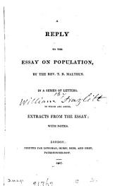 A reply to the Essay on population, by the rev. T.R. Malthus, in a series of letters [by W. Hazlitt]. To which are added, extracts from the Essay; with notes