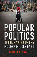 Popular Politics in the Making of the Modern Middle East PDF