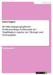 Bevölkerungsgeographische Problemstellung: Problematik der Tragfähigkeit, Aspekte der Ökologie und Demographie