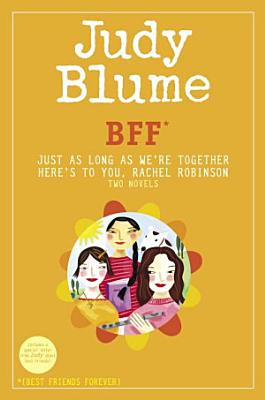 BFF   Two novels by Judy Blume  Just As Long As We re Together Here s to You  Rachel Robinson   Best Friends Forever