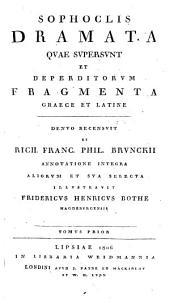 Sophoclis dramata qvae svpersvnt et deperditorvm fragmenta graece et latine: Denvo recensvit et Rich. Franc. Phil, Volume 1