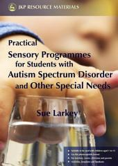 Practical Sensory Programmes: For Students with Autism Spectrum Disorder and Other Special Needs
