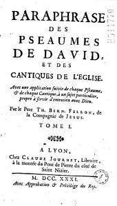 Paraphrase Des Pseaumes de David, Et Des Cantiques de L'Eglise... Par Le Pere Th. Bern. Fellon......