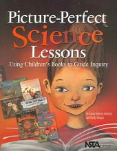 Picture-perfect Science Lessons: Using Children's Books to Guide Inquiry : Grades 3-6