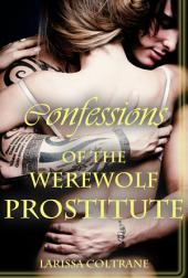 'Confessions of the Werewolf Prostitute' (Paranormal Erotic Romance – Werewolf Mate): werewolf erotica, alpha werewolf erotica, paranormal erotica, werewolf sex, werewolf paranormal romance, bbw paranormal erotica, shapeshifter erotic romance, bbw, bbw alpha male, bbw alpha wolf, bbw erotica, bbw romance, bbw sex, werewolf, werewolf alpha, werewolf erotica, werewolf mate, werewolf romance, werewolf sex, wolf mate
