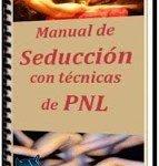 Manual de Seduccion PNL: Seducción Neuro-Lingüística