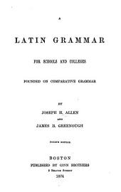 A Latin Grammar for Schools and Colleges, Founded on Comparative Grammar