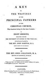 A key to the writings of the principal fathers of the Christian Church ... during the first three centuries, 8 sermons preached at the lecture founded by J. Bampton