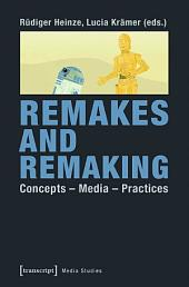 Remakes and Remaking: Concepts - Media - Practices