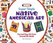 Super Simple Native American Art:: Fun and Easy Art from Around the World