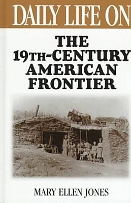Daily Life on the Nineteenth Century American Frontier PDF