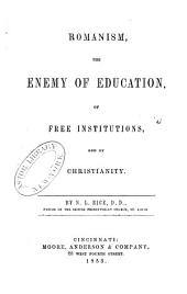 Romanism, the enemy of education, of free institutions and of Christianity