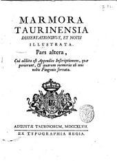 Marmora Taurinensia dissertationibus, et notis illustrata. Pars prima [-altera!: Pars altera, cui addita est appendix inscriptionumm, quæ perierunt, & quarum memoria ab uno nobis Pingonio servata, Volume 2