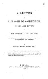 A Letter to M. Le Comte de Montalembert, on His Late Review of the Government of England:: Being an Apology for the History of Other Nations, in Their Relations Towards that Government