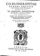 Co. Io. Hieronymi Albani ...: libri de potestate papae et concilii; noussima editio multis aucta lucubrationibus eiusdem autoris. Cum amplissimo repertorio