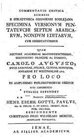 Commentatio critica exhibens e Bibliotheca Oxoniensi Bodleiana specimina versionum Pentateuchi septem Arabicarum, nondum editarum, cum observationibus