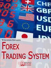 Forex Trading System. Come Realizzare un Sistema Automatico per Guadagnare Denaro in Borsa. (Ebook Italiano - Anteprima Gratis): Come Realizzare un Sistema Automatico per Guadagnare Denaro in Borsa