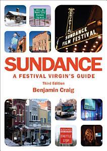 Sundance   A Festival Virgin s Guide  3rd Edition  PDF