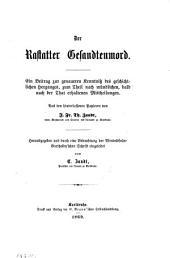 Der Rastatter Gesandtenmord: ein Beitrag zur genaueren Kenntniss des geschichtlichen Herganges, zum Theil nach mündlichen, bald nach der That erhaltenen Mittheilungen