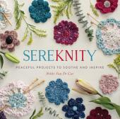 SereKNITy: Peaceful Projects to Soothe and Inspire