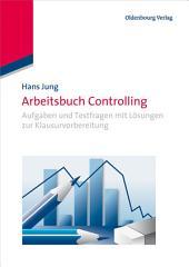 Arbeitsbuch Controlling: Aufgaben und Testfragen mit Lösungen zur Klausurvorbereitung, Ausgabe 2