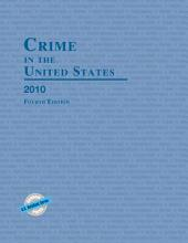 Crime in the United States 2010: Edition 4