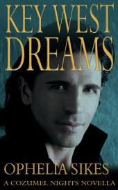 Key West Dreams - A Cozumel Nights Novella: Cozumel Nights 1