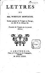 Lettres de Mde Wortley Montague, Écrites Pendant Ses Voyages en Europe, en Asie Et en Afrique
