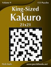King-Sized Kakuro 21x21 - Volume 9 - 153 Logic Puzzles