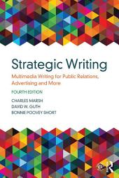 Strategic Writing: Multimedia Writing for Public Relations, Advertising and More, Edition 4