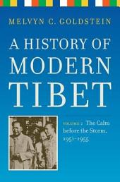 A History of Modern Tibet, volume 2: The Calm before the Storm: 1951-1955, Volume 2