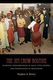 The Jim Crow Routine: Everyday Performances of Race, Civil Rights, and Segregation in Mississippi