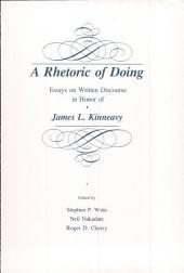 A Rhetoric of Doing: Essays on Written Discourse in Honor of James L. Kinneavy